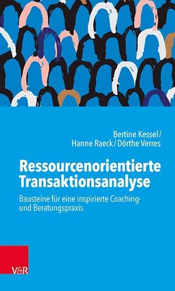 Ressourcenorientierte Transaktionsanalyse - Impulse für eine inspirierte Coaching- und Beratungspraxis